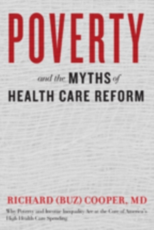 Poverty and the Myths of Health Care Reform, Hardback Book