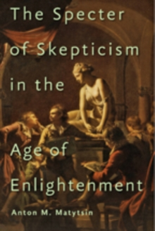 The Specter of Skepticism in the Age of Enlightenment, Hardback Book