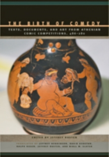 The Birth of Comedy : Texts, Documents, and Art from Athenian Comic Competitions, 486-280, Paperback / softback Book
