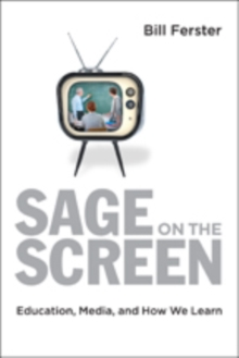 Sage on the Screen : Education, Media, and How We Learn, Hardback Book
