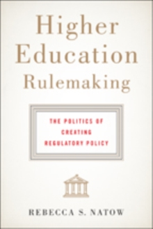 Higher Education Rulemaking : The Politics of Creating Regulatory Policy, Hardback Book