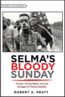 Selma's Bloody Sunday : Protest, Voting Rights, and the Struggle for Racial Equality, Paperback Book