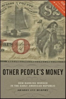 Other People's Money : How Banking Worked in the Early American Republic, Hardback Book