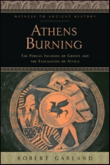 Athens Burning : The Persian Invasion of Greece and the Evacuation of Attica, Paperback Book