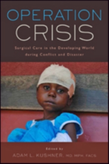 Operation Crisis : Surgical Care in the Developing World during Conflict and Disaster, Paperback / softback Book