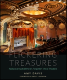 Flickering Treasures : Rediscovering Baltimore's Forgotten Movie Theaters, Hardback Book