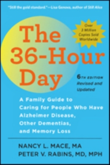 The 36-Hour Day : A Family Guide to Caring for People Who Have Alzheimer Disease, Other Dementias, and Memory Loss, Paperback Book