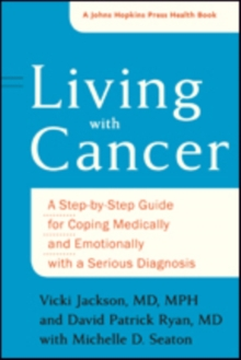 Living with Cancer : A Step-by-Step Guide for Coping Medically and Emotionally with a Serious Diagnosis, Paperback / softback Book