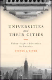 Universities and Their Cities : Urban Higher Education in America, Hardback Book