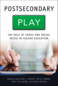 Postsecondary Play : The Role of Games and Social Media in Higher Education, Paperback Book