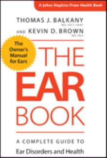 The Ear Book : A Complete Guide to Ear Disorders and Health, Paperback Book
