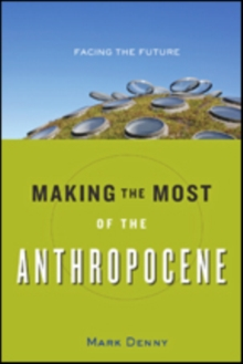 Making the Most of the Anthropocene : Facing the Future, Hardback Book