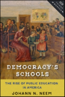 Democracy's Schools : The Rise of Public Education in America, Paperback / softback Book