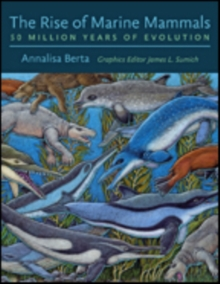 The Rise of Marine Mammals : 50 Million Years of Evolution, Hardback Book