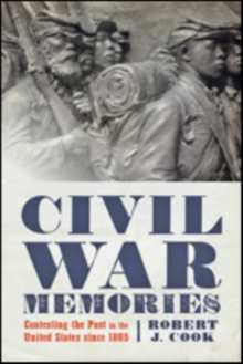 Civil War Memories : Contesting the Past in the United States since 1865, Paperback / softback Book