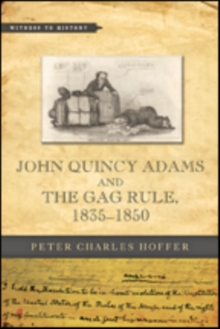 John Quincy Adams and the Gag Rule, 1835-1850, Paperback Book