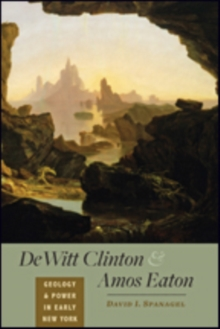DeWitt Clinton and Amos Eaton : Geology and Power in Early New York, Paperback Book