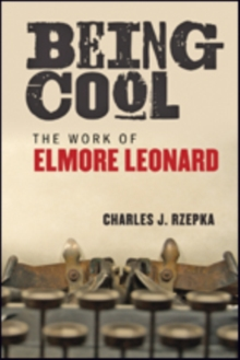 Being Cool : The Work of Elmore Leonard, Paperback / softback Book