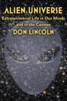 Alien Universe : Extraterrestrial Life in Our Minds and in the Cosmos, Paperback / softback Book