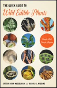 The Quick Guide to Wild Edible Plants : Easy to Pick, Easy to Prepare, Paperback / softback Book