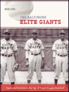 The Baltimore Elite Giants : Sport and Society in the Age of Negro League Baseball, Paperback Book