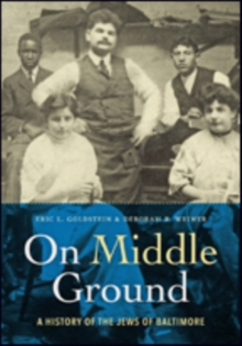 On Middle Ground : A History of the Jews of Baltimore, Hardback Book