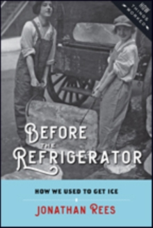 Before the Refrigerator : How We Used to Get Ice, Hardback Book