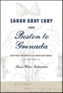 Sarah Gray Cary from Boston to Grenada : Shifting Fortunes of an American Family, 1764-1826, Hardback Book