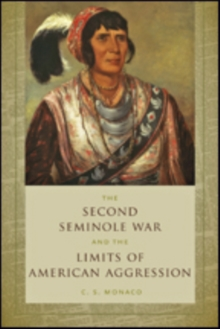 The Second Seminole War and the Limits of American Aggression, Hardback Book