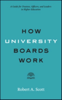 How University Boards Work : A Guide for Trustees, Officers, and Leaders in Higher Education, Paperback / softback Book