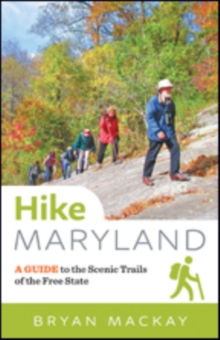 Hike Maryland : A Guide to the Scenic Trails of the Free State, Paperback / softback Book