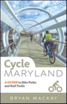 Cycle Maryland : A Guide to Bike Paths and Rail Trails, Paperback / softback Book