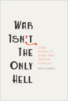 War Isn't the Only Hell : A New Reading of World War I American Literature, Hardback Book