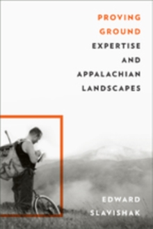 Proving Ground : Expertise and Appalachian Landscapes, Hardback Book