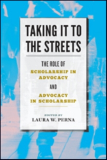 Taking It to the Streets : The Role of Scholarship in Advocacy and Advocacy in Scholarship, Paperback Book