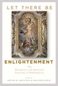 Let There Be Enlightenment : The Religious and Mystical Sources of Rationality, Hardback Book