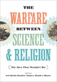 The Warfare between Science and Religion : The Idea That Wouldn't Die, Paperback / softback Book