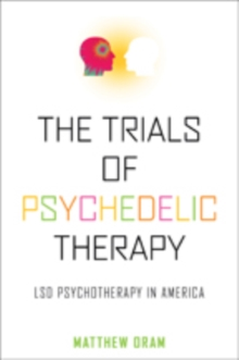 The Trials of Psychedelic Therapy : LSD Psychotherapy in America, Hardback Book