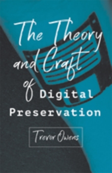 The Theory and Craft of Digital Preservation, Paperback / softback Book