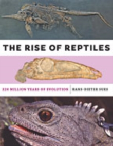 The Rise of Reptiles : 320 Million Years of Evolution, Hardback Book