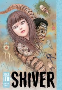 Shiver : Junji Ito Selected Stories, Hardback Book