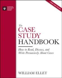 The Case Study Handbook : How to Read, Discuss, and Write Persuasively About Cases, Paperback Book
