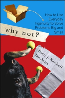 Why Not? : How to Use Everyday Ingenuity to Solve Problems Big And Small, Paperback / softback Book