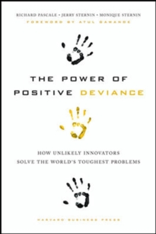 The Power of Positive Deviance : How Unlikely Innovators Solve the World's Toughest Problems, Hardback Book