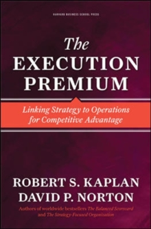 The Execution Premium : Linking Strategy to Operations for Competitive Advantage, Hardback Book
