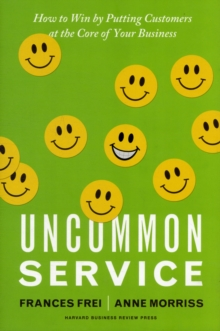 Uncommon Service : How to Win by Putting Customers at the Core of Your Business, Hardback Book
