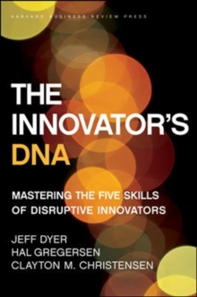 The Innovator's DNA : Mastering the Five Skills of Disruptive Innovators, Hardback Book