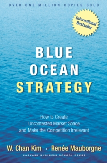 Blue Ocean Strategy : How To Create Uncontested Market Space And Make The Competition Irrelevant, EPUB eBook