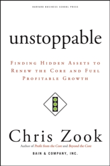 Unstoppable : Finding Hidden Assets to Renew the Core and Fuel Profitable Growth, EPUB eBook