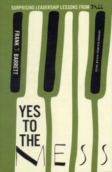Yes to the Mess : Surprising Leadership Lessons from Jazz, Hardback Book